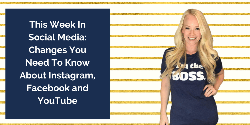 This Week In Social Media: Changes You Need To Know About Instagram, Facebook and YouTube
