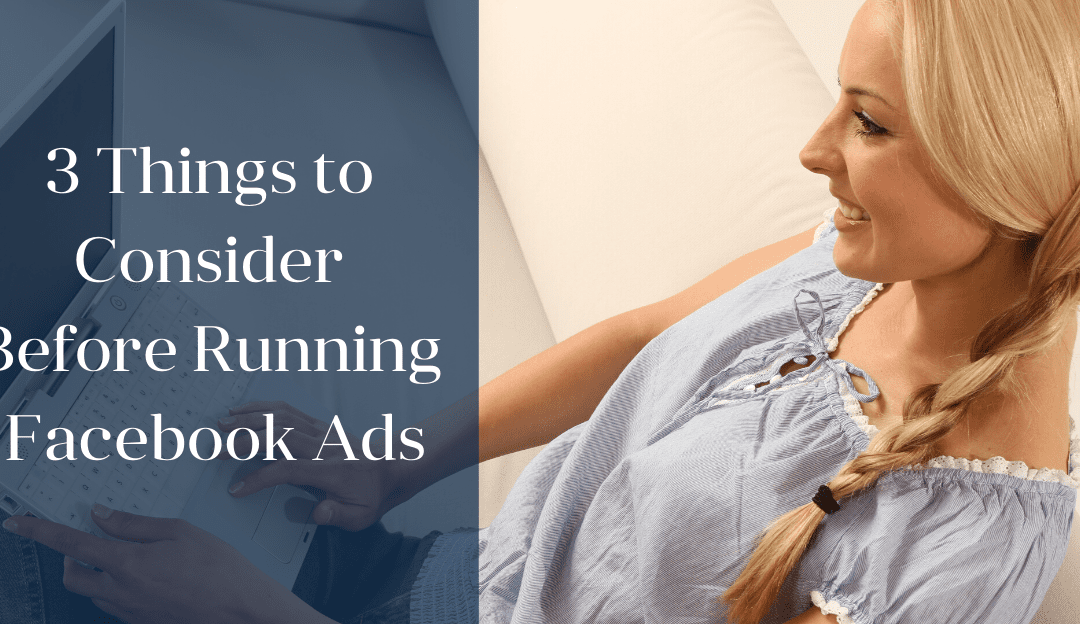 3 Things to Consider Before Running Facebook Ads